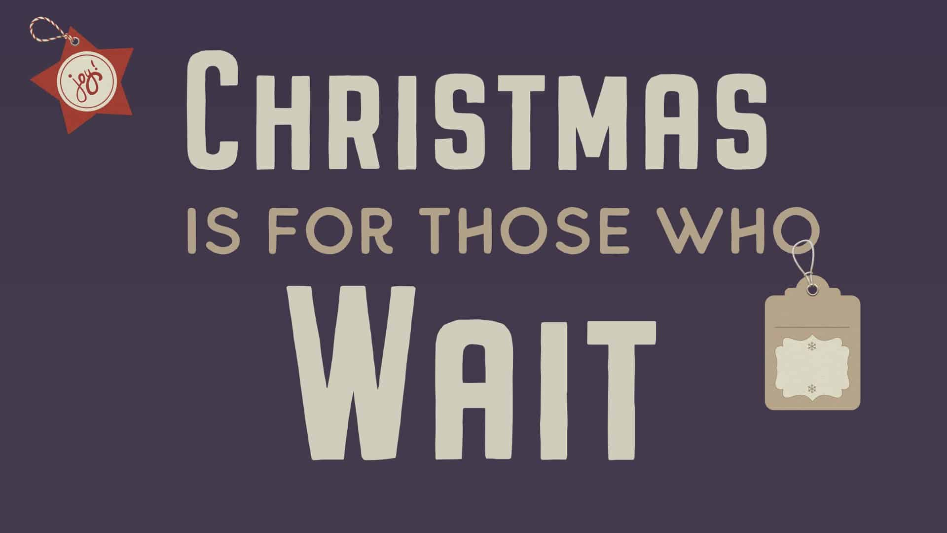 Christmas Is For Those Who Wait